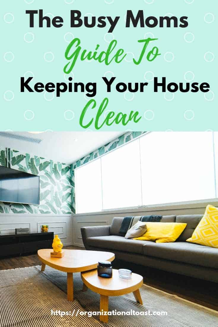 The busy moms guide to keeping your house clean. An easy cleaning schedule