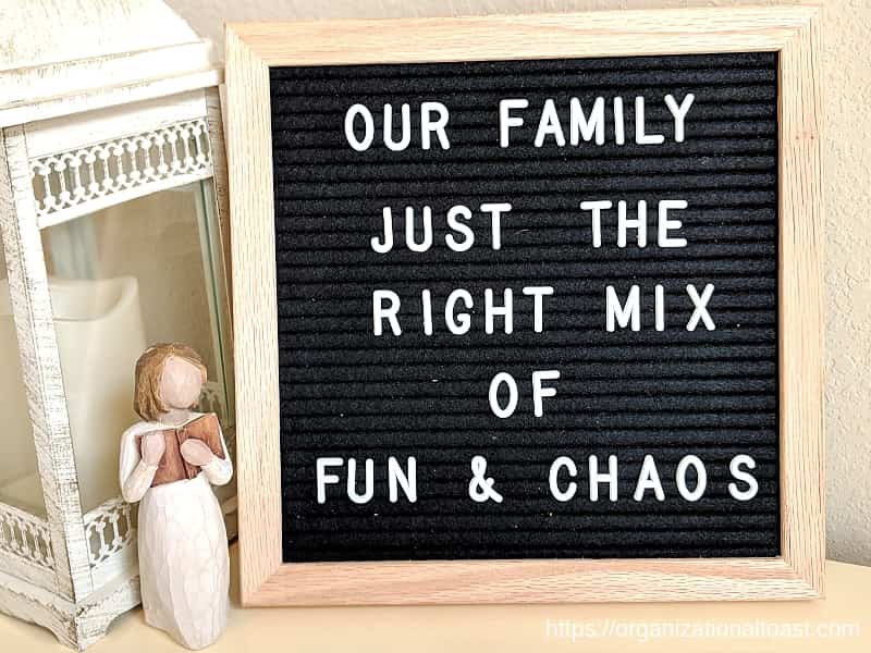"""Our family: just the right mix of fun & chaos"" Quote on letter board"